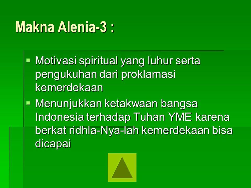 Makna Alenia-3 : Motivasi spiritual yang luhur serta pengukuhan dari proklamasi kemerdekaan.