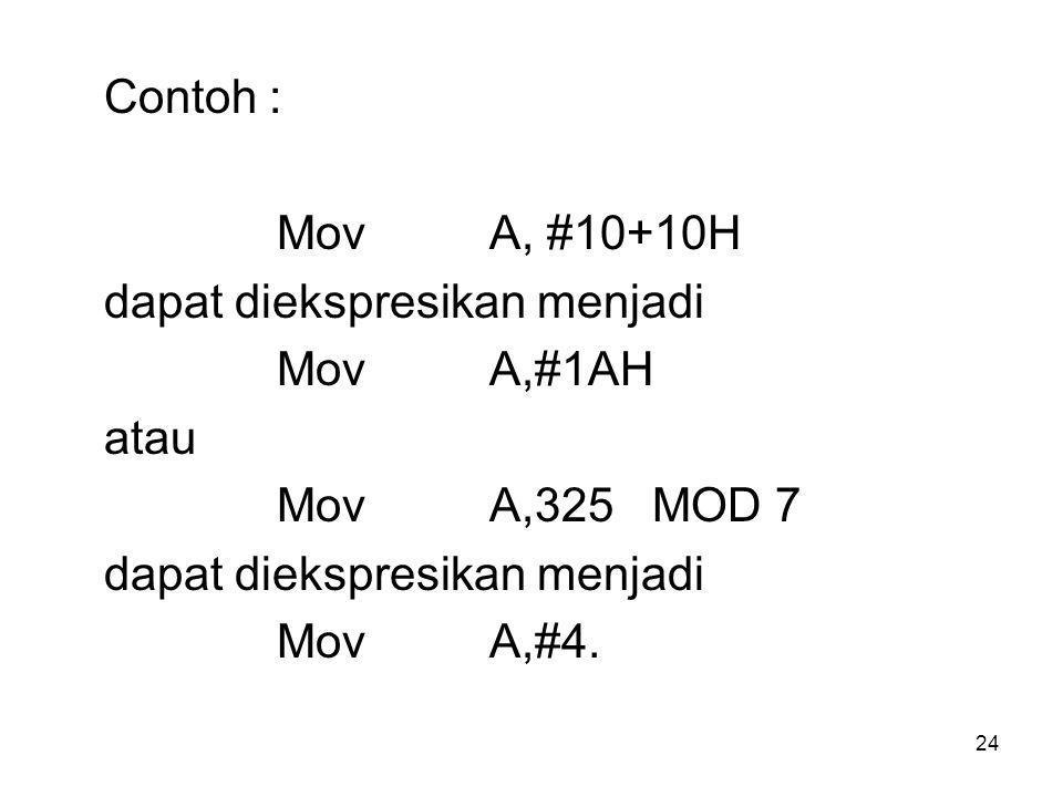 Contoh : Mov A, #10+10H. dapat diekspresikan menjadi. Mov A,#1AH. atau. Mov A,325 MOD 7.