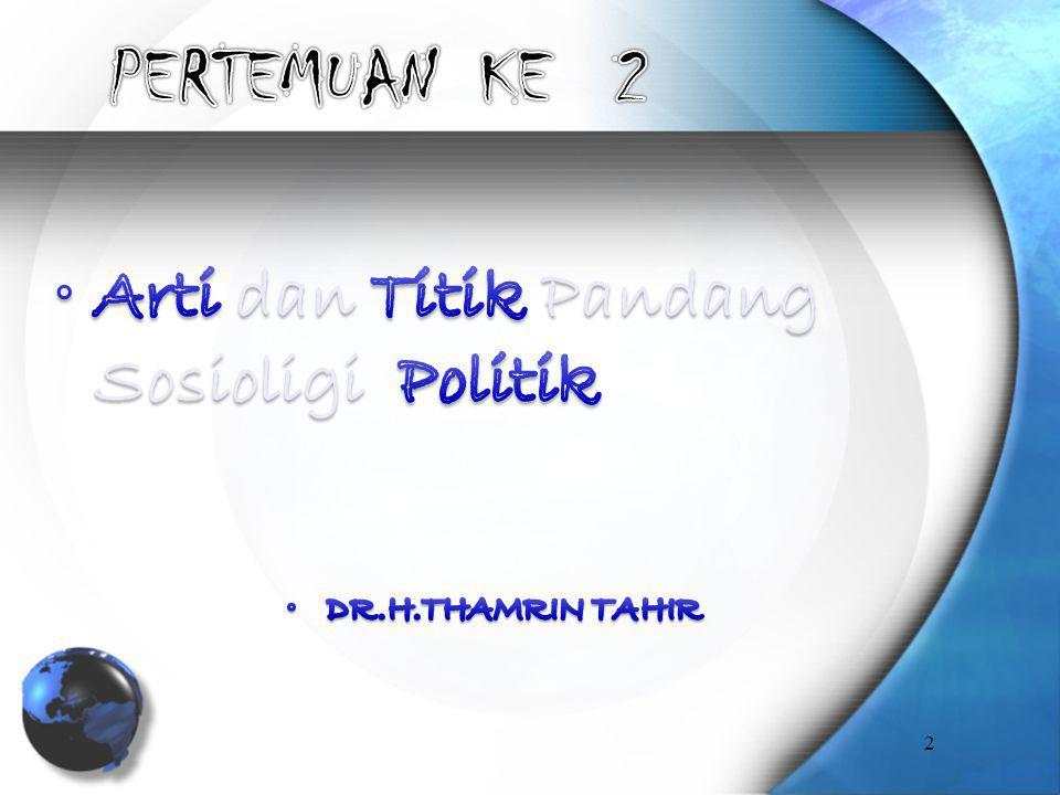 PERTEMUAN KE 2 Arti dan Titik Pandang Sosioligi Politik