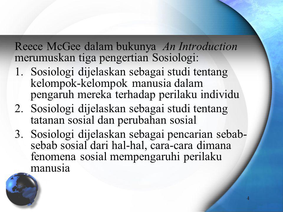 Reece McGee dalam bukunya An Introduction merumuskan tiga pengertian Sosiologi: