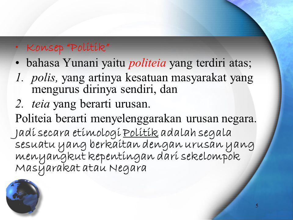 Konsep Politik bahasa Yunani yaitu politeia yang terdiri atas; polis, yang artinya kesatuan masyarakat yang mengurus dirinya sendiri, dan.