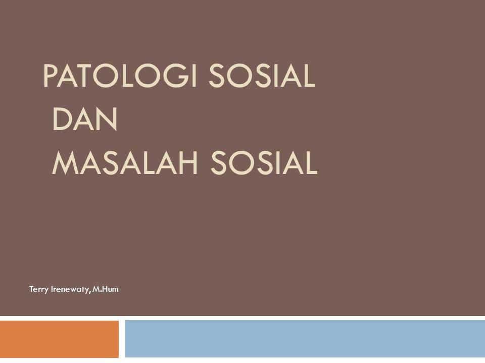 PATOLOGI SOSIAL DAN MASALAH SOSIAL