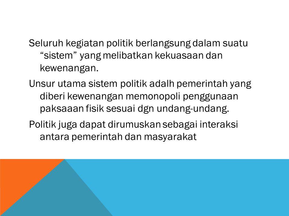 Seluruh kegiatan politik berlangsung dalam suatu sistem yang melibatkan kekuasaan dan kewenangan.