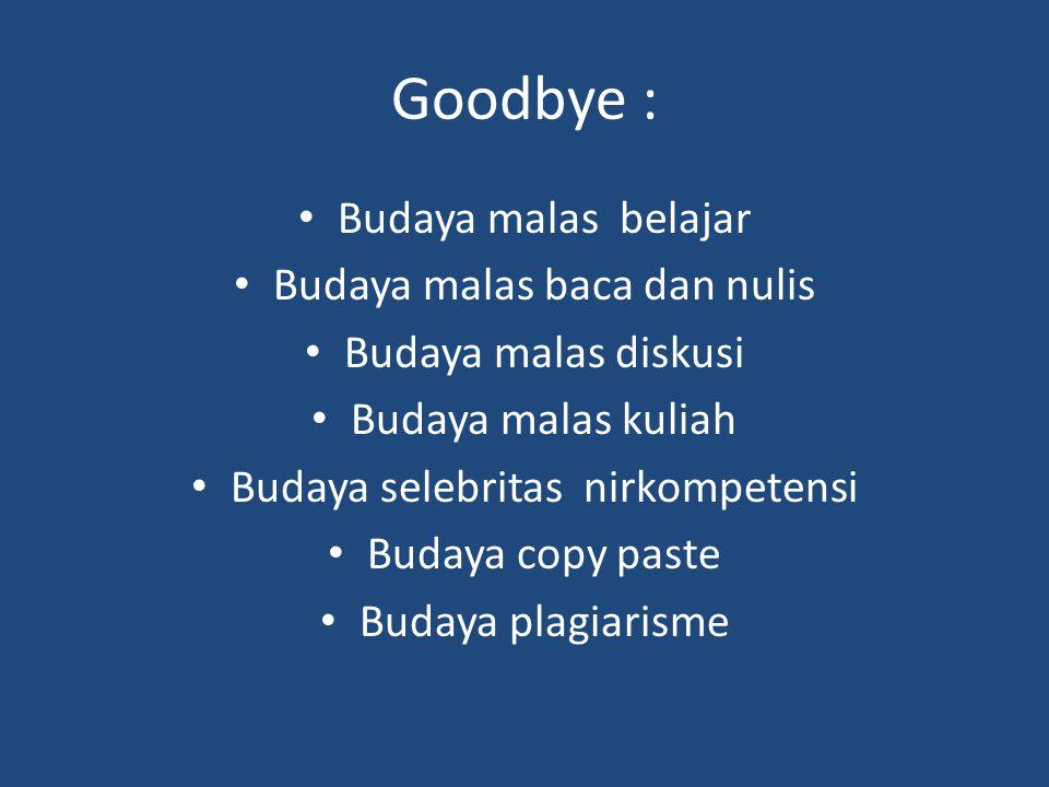 Goodbye : Budaya malas belajar Budaya malas baca dan nulis