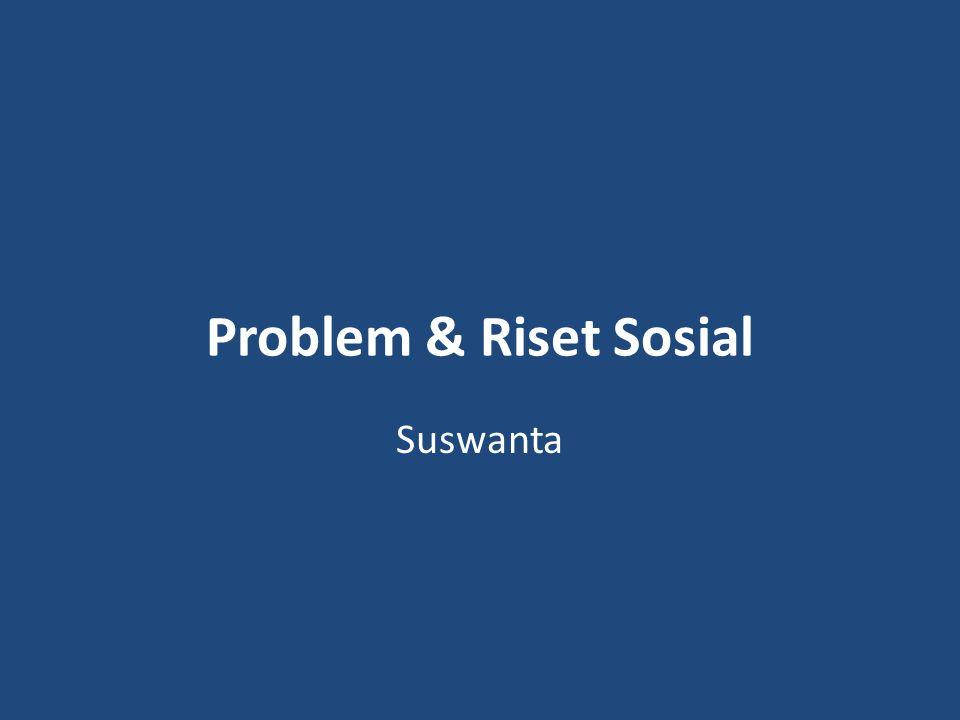 Problem & Riset Sosial Suswanta
