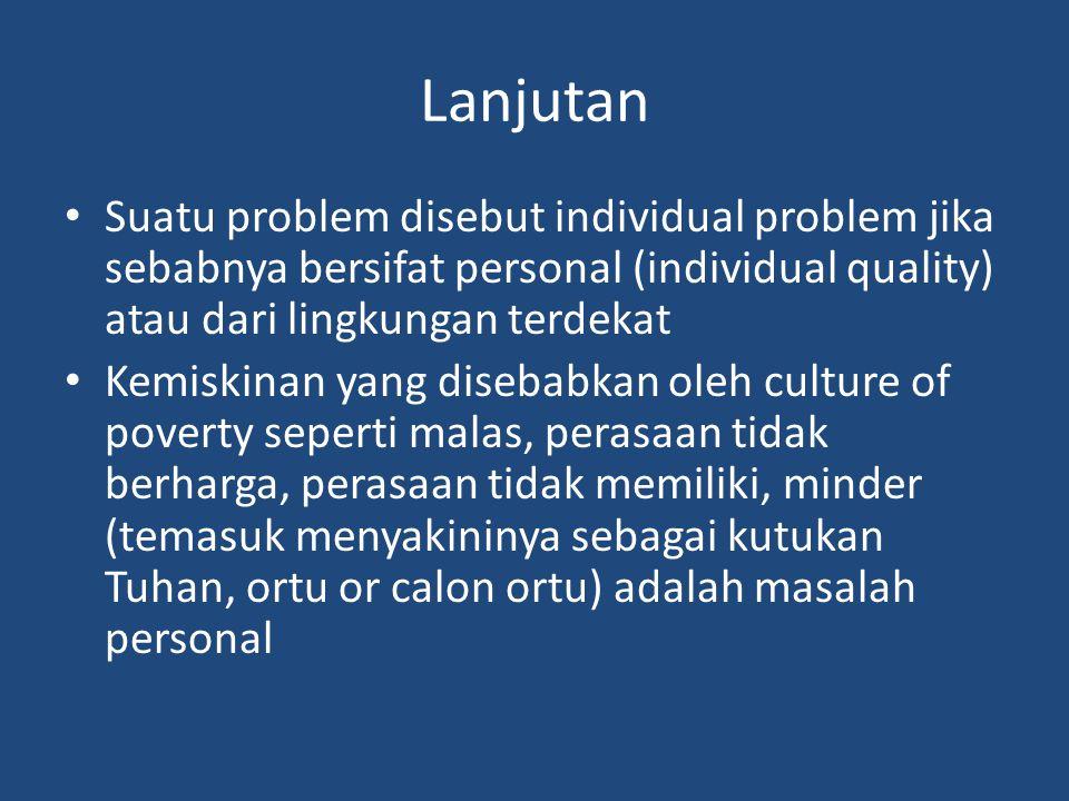 Lanjutan Suatu problem disebut individual problem jika sebabnya bersifat personal (individual quality) atau dari lingkungan terdekat.