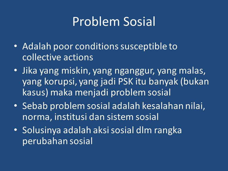Problem Sosial Adalah poor conditions susceptible to collective actions.