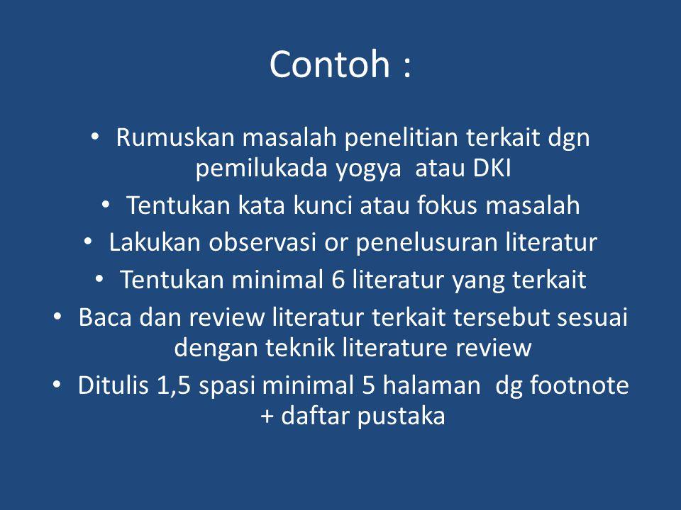 Contoh : Rumuskan masalah penelitian terkait dgn pemilukada yogya atau DKI. Tentukan kata kunci atau fokus masalah.