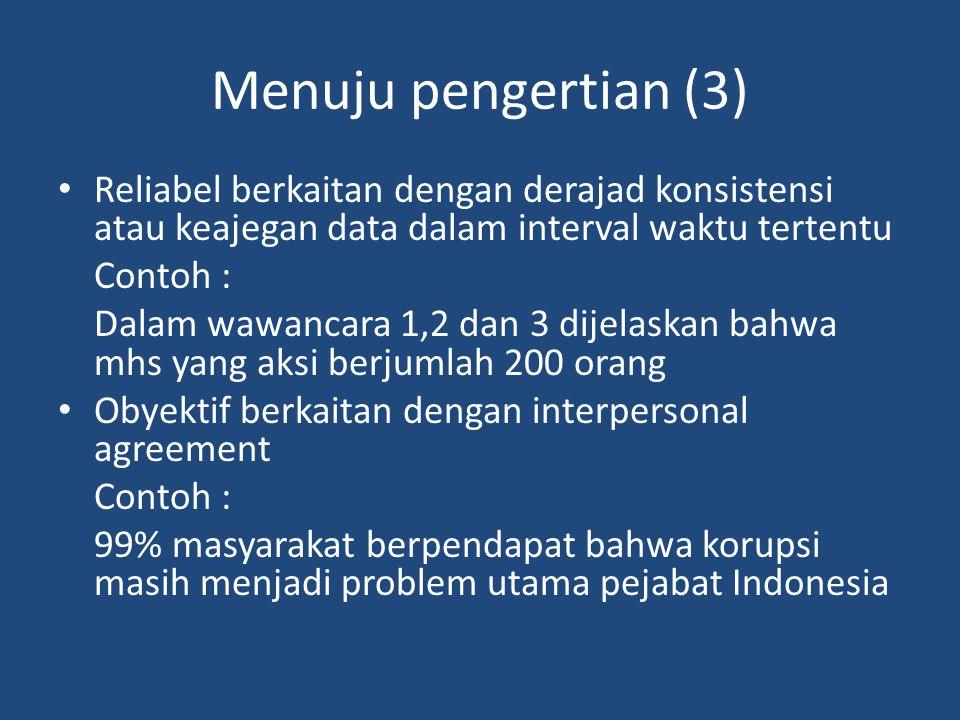 Menuju pengertian (3) Reliabel berkaitan dengan derajad konsistensi atau keajegan data dalam interval waktu tertentu.