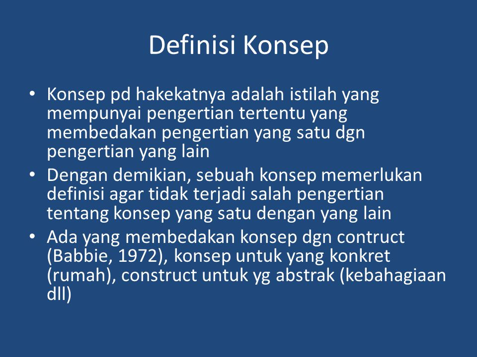 Definisi Konsep Konsep pd hakekatnya adalah istilah yang mempunyai pengertian tertentu yang membedakan pengertian yang satu dgn pengertian yang lain.