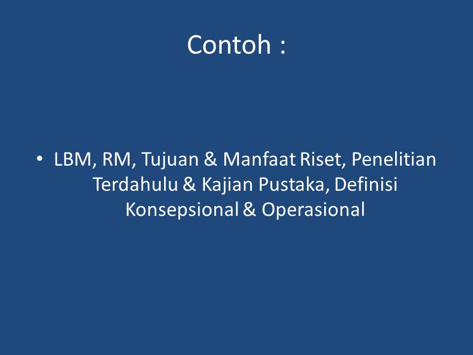 Contoh : LBM, RM, Tujuan & Manfaat Riset, Penelitian Terdahulu & Kajian Pustaka, Definisi Konsepsional & Operasional.