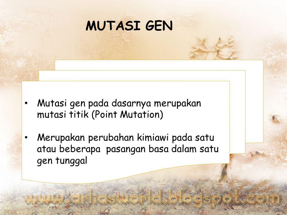MUTASI GEN Mutasi gen pada dasarnya merupakan mutasi titik (Point Mutation)