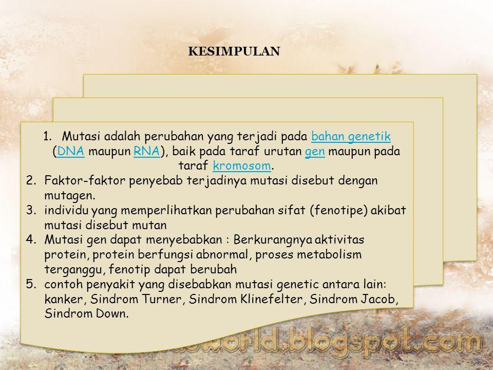 KESIMPULAN Mutasi adalah perubahan yang terjadi pada bahan genetik (DNA maupun RNA), baik pada taraf urutan gen maupun pada taraf kromosom.