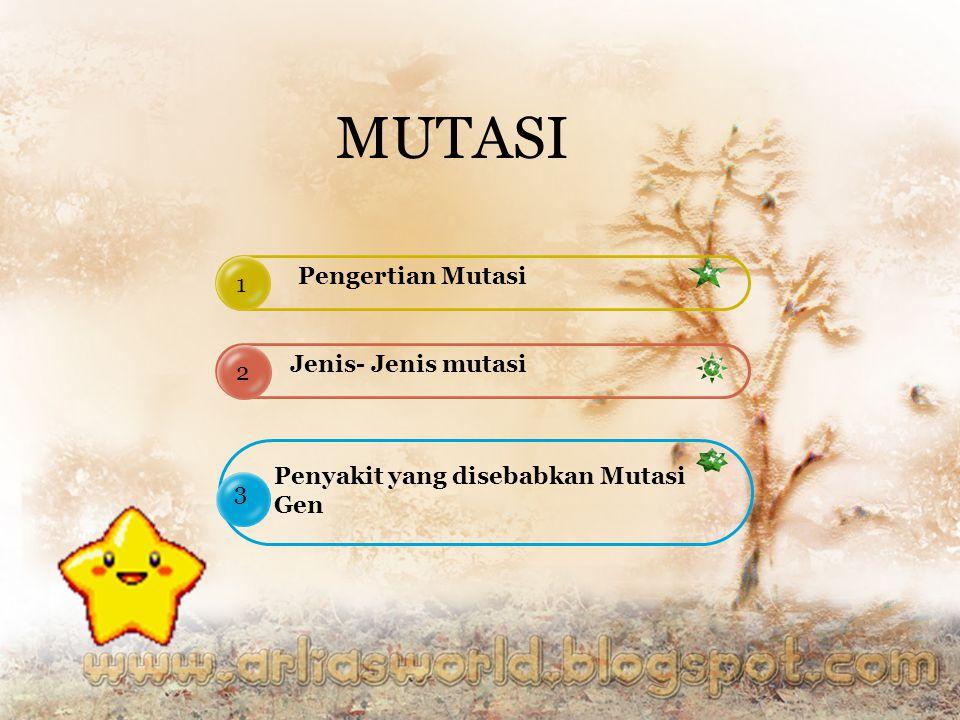 MUTASI Pengertian Mutasi 1 Jenis- Jenis mutasi 2
