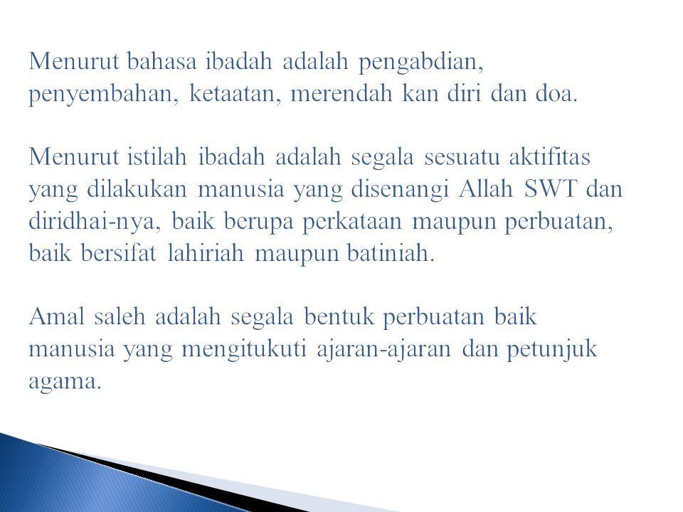 Menurut bahasa ibadah adalah pengabdian, penyembahan, ketaatan, merendah kan diri dan doa.