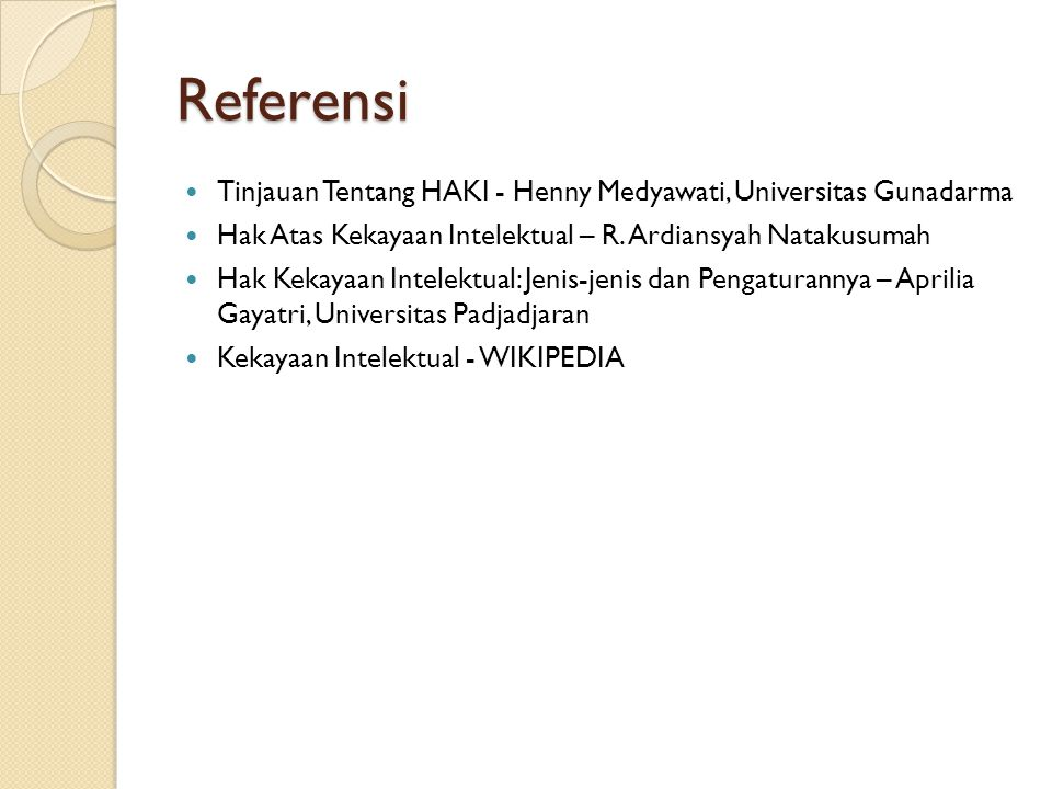 Referensi Tinjauan Tentang HAKI - Henny Medyawati, Universitas Gunadarma. Hak Atas Kekayaan Intelektual – R. Ardiansyah Natakusumah.