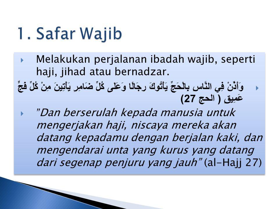 1. Safar Wajib Melakukan perjalanan ibadah wajib, seperti haji, jihad atau bernadzar.