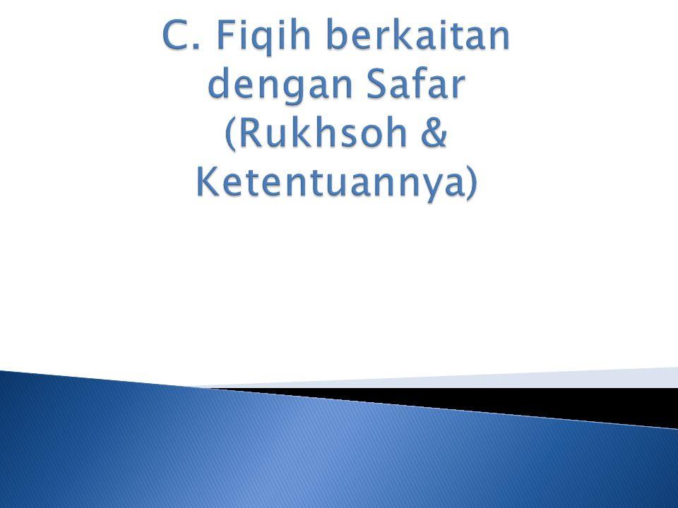 C. Fiqih berkaitan dengan Safar (Rukhsoh & Ketentuannya)