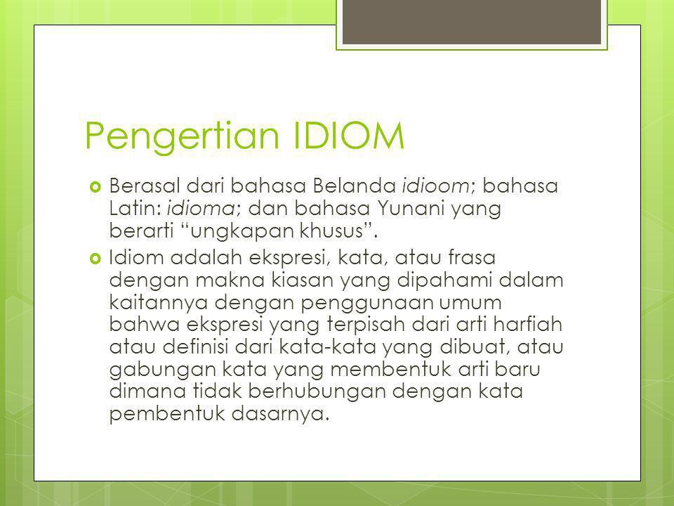 Pengertian IDIOM Berasal dari bahasa Belanda idioom; bahasa Latin: idioma; dan bahasa Yunani yang berarti ungkapan khusus .