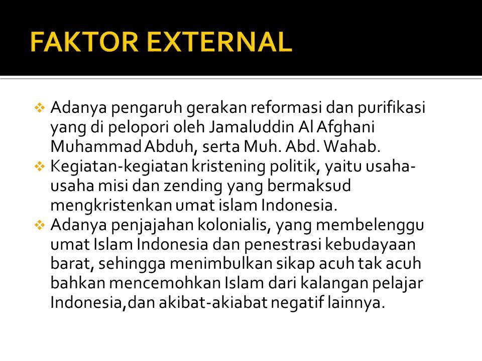 FAKTOR EXTERNAL Adanya pengaruh gerakan reformasi dan purifikasi yang di pelopori oleh Jamaluddin Al Afghani Muhammad Abduh, serta Muh. Abd. Wahab.