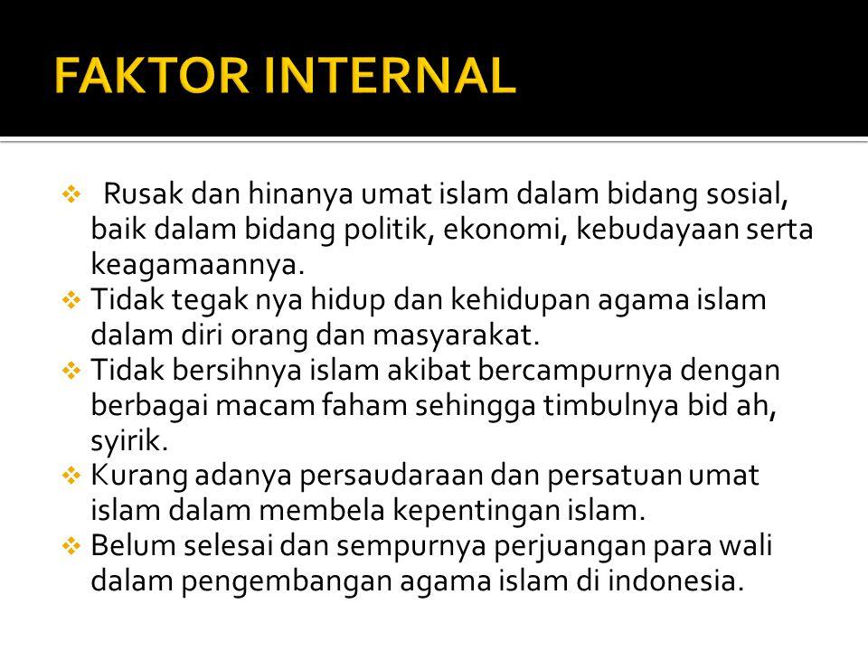FAKTOR INTERNAL Rusak dan hinanya umat islam dalam bidang sosial, baik dalam bidang politik, ekonomi, kebudayaan serta keagamaannya.