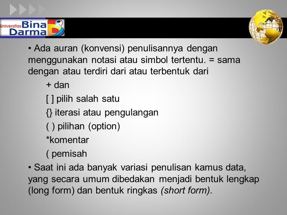 • Ada auran (konvensi) penulisannya dengan menggunakan notasi atau simbol tertentu. = sama dengan atau terdiri dari atau terbentuk dari