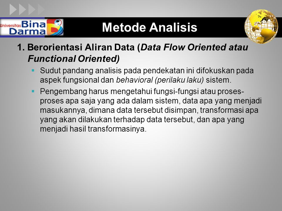 Metode Analisis 1. Berorientasi Aliran Data (Data Flow Oriented atau Functional Oriented)