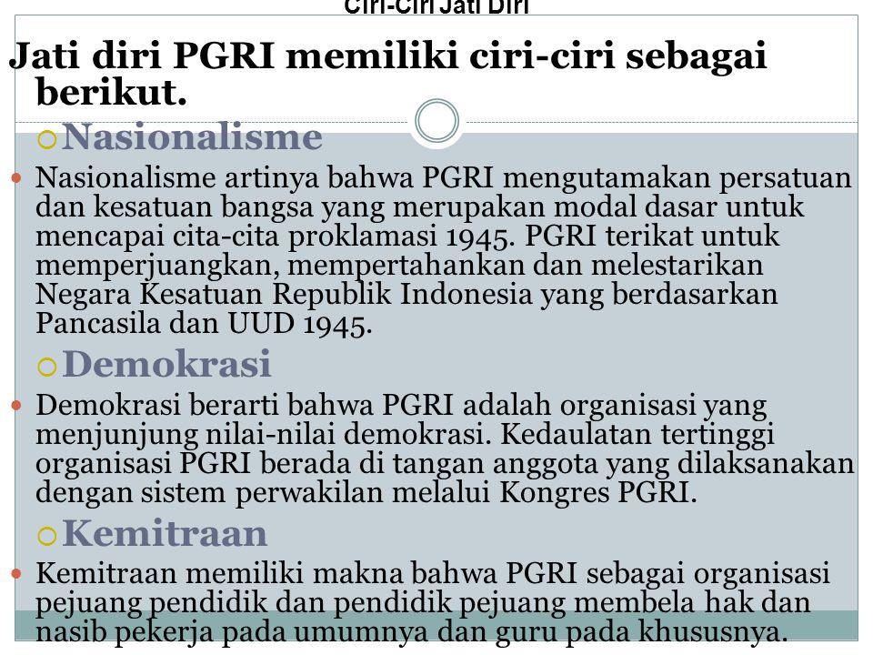 Jati diri PGRI memiliki ciri‑ciri sebagai berikut. Nasionalisme