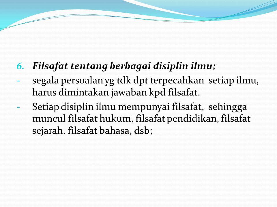 Filsafat tentang berbagai disiplin ilmu;