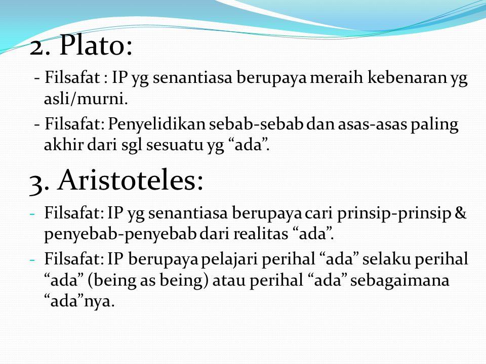 2. Plato: - Filsafat : IP yg senantiasa berupaya meraih kebenaran yg asli/murni.