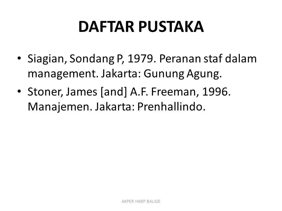 DAFTAR PUSTAKA Siagian, Sondang P, 1979. Peranan staf dalam management. Jakarta: Gunung Agung.