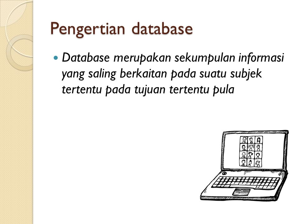 Pengertian database Database merupakan sekumpulan informasi yang saling berkaitan pada suatu subjek tertentu pada tujuan tertentu pula.