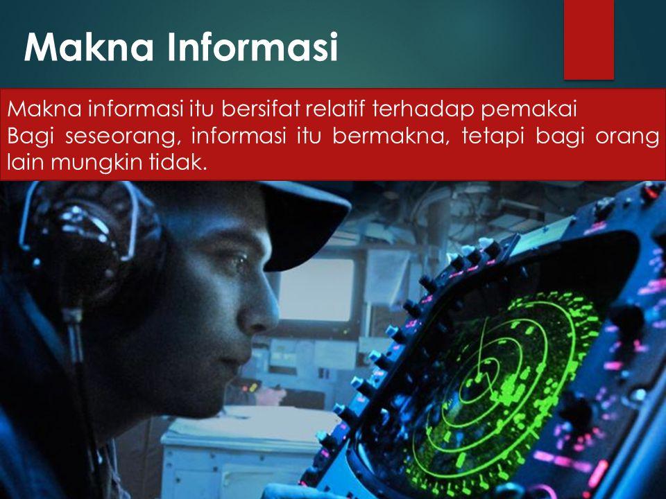 Makna Informasi Makna informasi itu bersifat relatif terhadap pemakai
