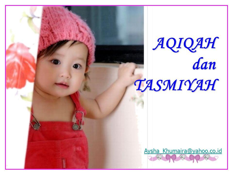 AQIQAH dan TASMIYAH Aysha_Khumaira@yahoo.co.id