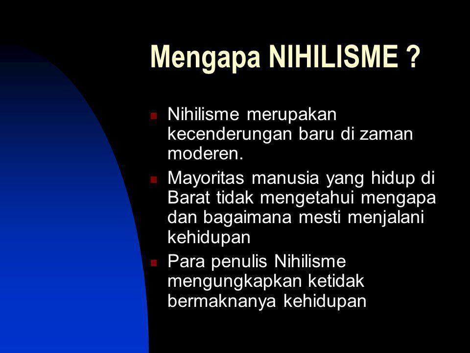 Mengapa NIHILISME Nihilisme merupakan kecenderungan baru di zaman moderen.