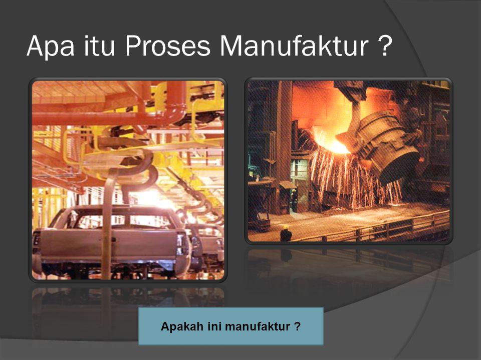 Apa itu Proses Manufaktur