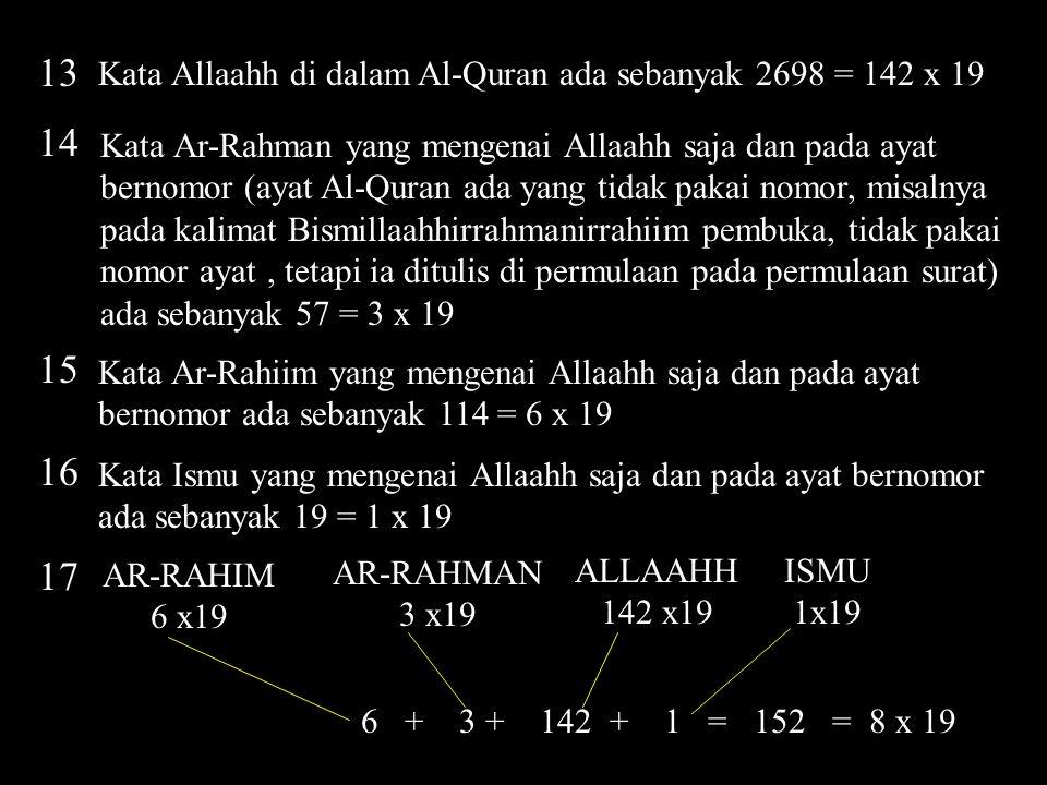 13 Kata Allaahh di dalam Al-Quran ada sebanyak 2698 = 142 x 19. 14.