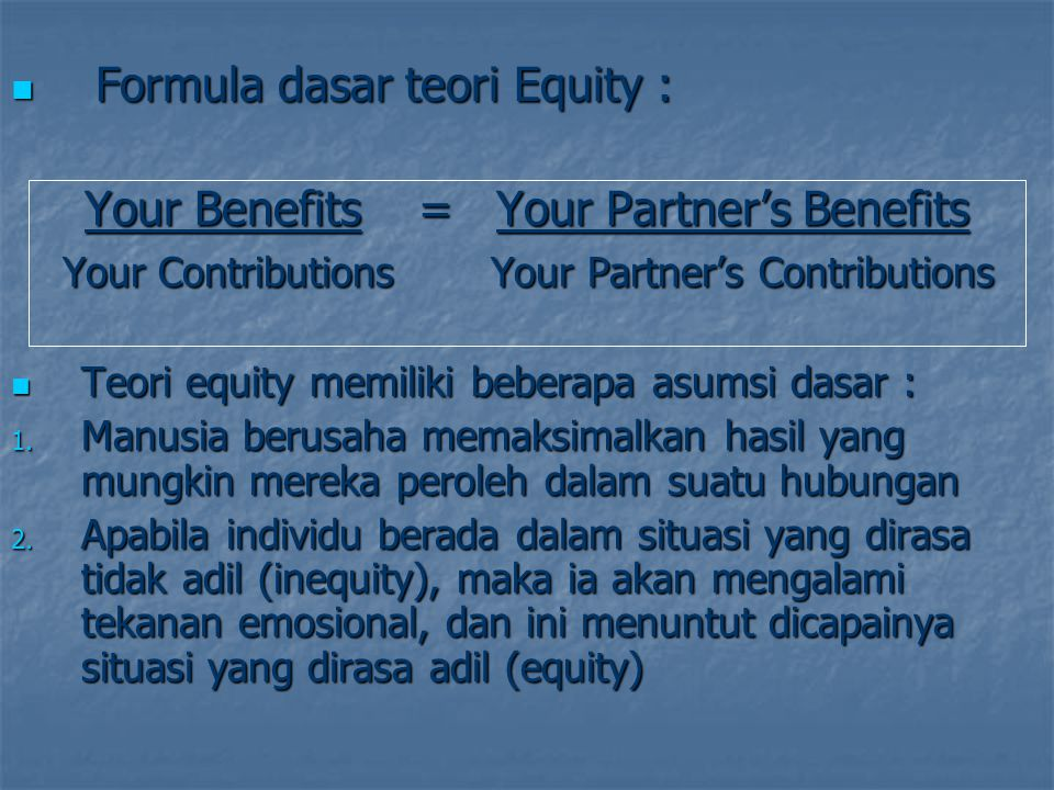 Formula dasar teori Equity : Your Benefits = Your Partner's Benefits