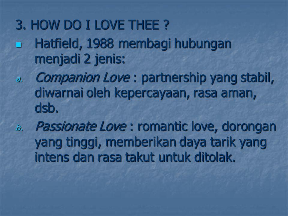 3. HOW DO I LOVE THEE Hatfield, 1988 membagi hubungan menjadi 2 jenis: