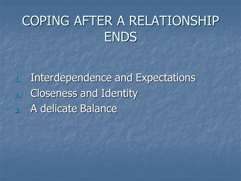 COPING AFTER A RELATIONSHIP ENDS
