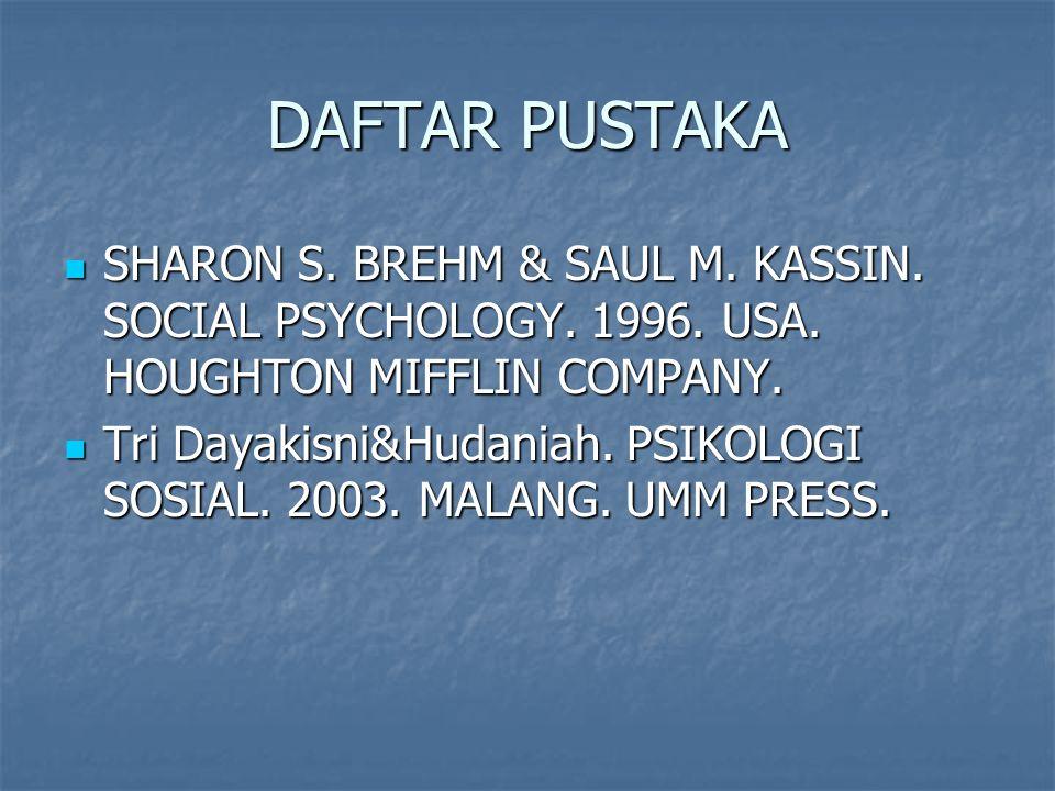 DAFTAR PUSTAKA SHARON S. BREHM & SAUL M. KASSIN. SOCIAL PSYCHOLOGY. 1996. USA. HOUGHTON MIFFLIN COMPANY.