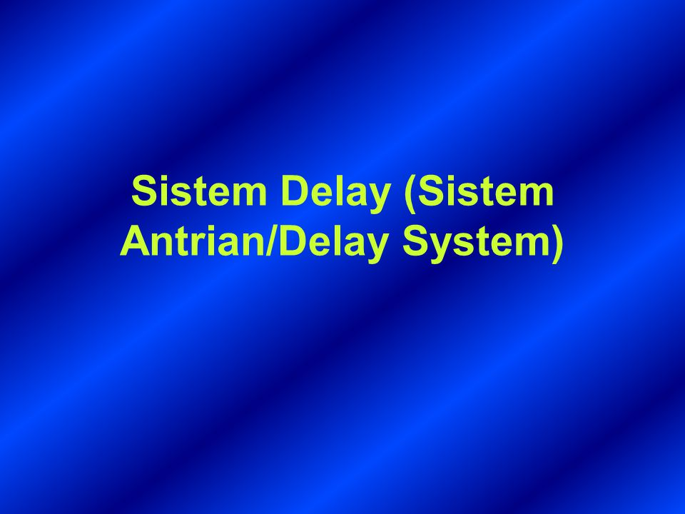 Sistem Delay (Sistem Antrian/Delay System)