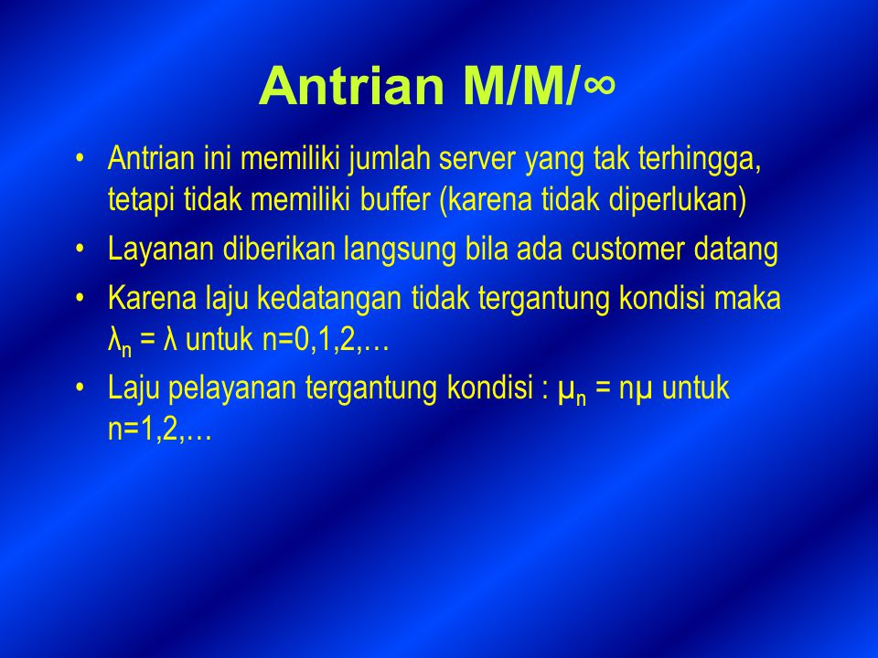 Antrian M/M/∞ Antrian ini memiliki jumlah server yang tak terhingga, tetapi tidak memiliki buffer (karena tidak diperlukan)