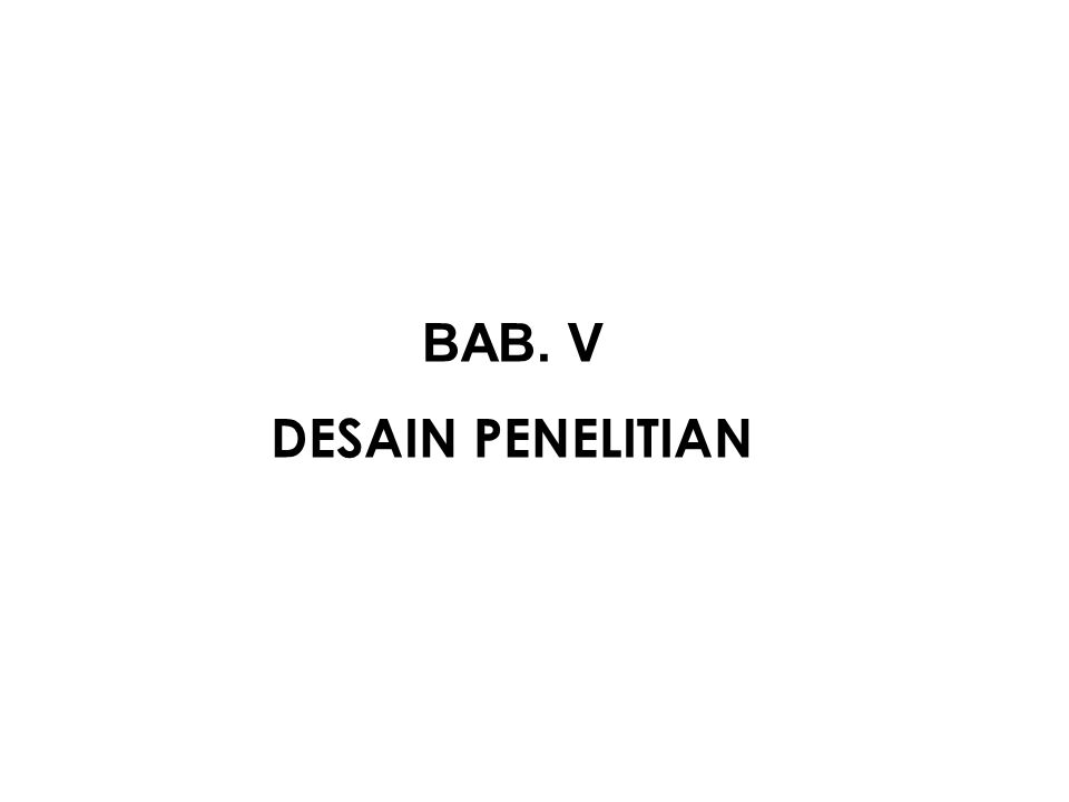 BAB. V DESAIN PENELITIAN