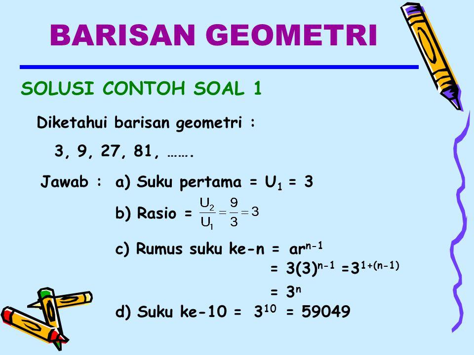 BARISAN GEOMETRI SOLUSI CONTOH SOAL 1 Diketahui barisan geometri :