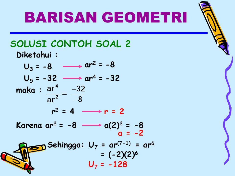 BARISAN GEOMETRI SOLUSI CONTOH SOAL 2 Diketahui : ar2 = -8 U3 = -8