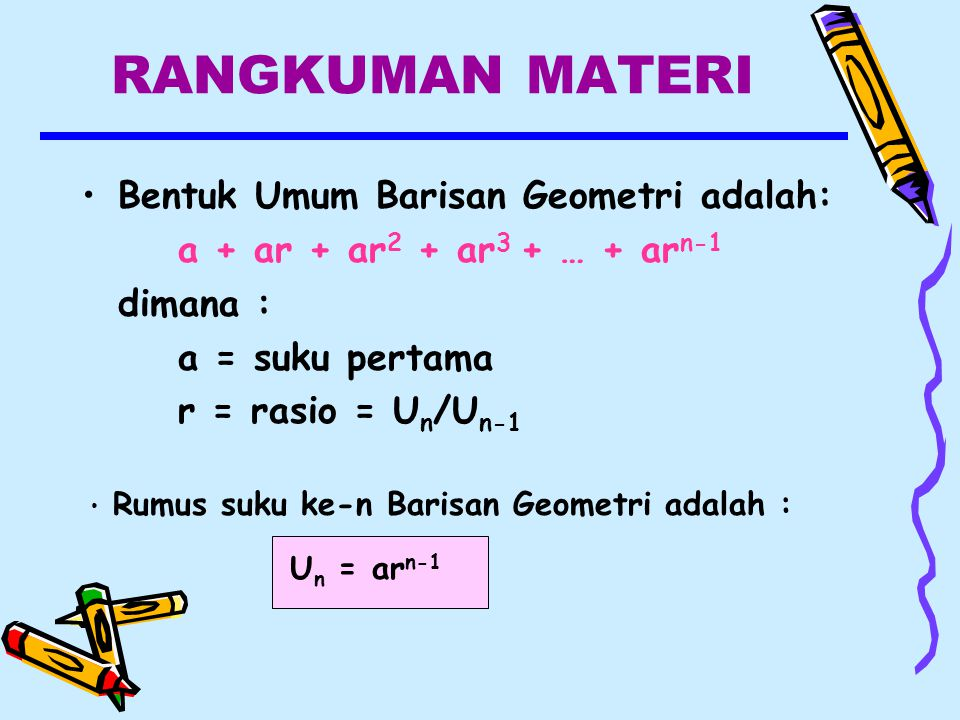 RANGKUMAN MATERI Bentuk Umum Barisan Geometri adalah: