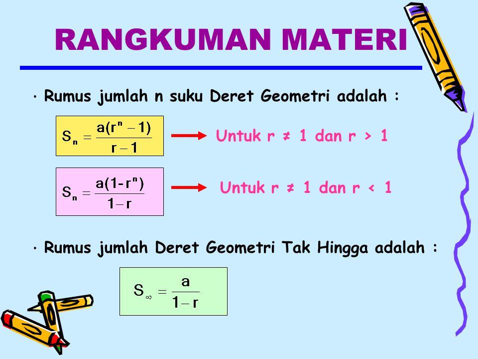 RANGKUMAN MATERI Untuk r ≠ 1 dan r > 1 Untuk r ≠ 1 dan r < 1