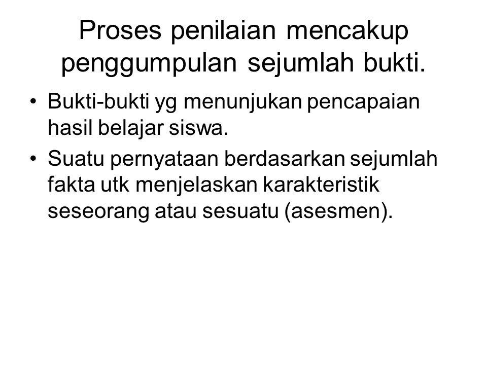 Proses penilaian mencakup penggumpulan sejumlah bukti.