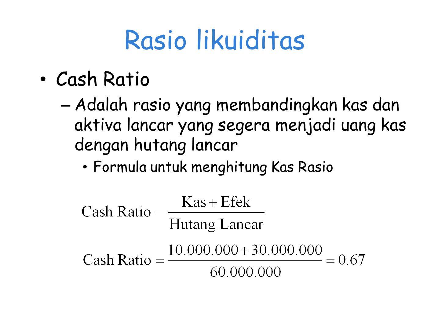 Rasio likuiditas Cash Ratio